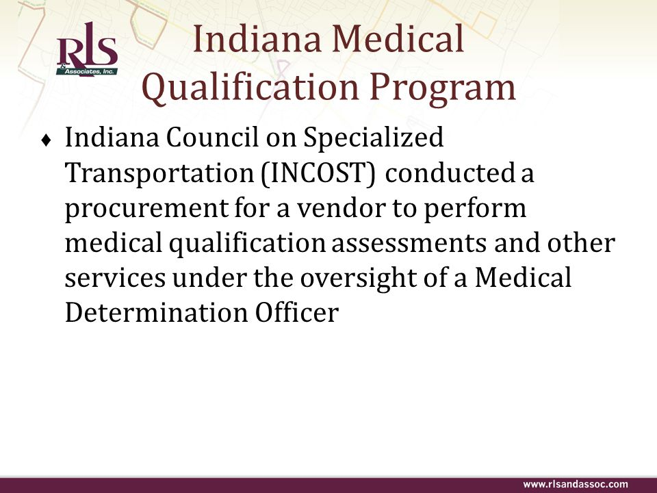 Indiana Medical Qualification Program Indiana Council on Specialized Transportation (INCOST) conducted a procurement for a vendor to perform medical q