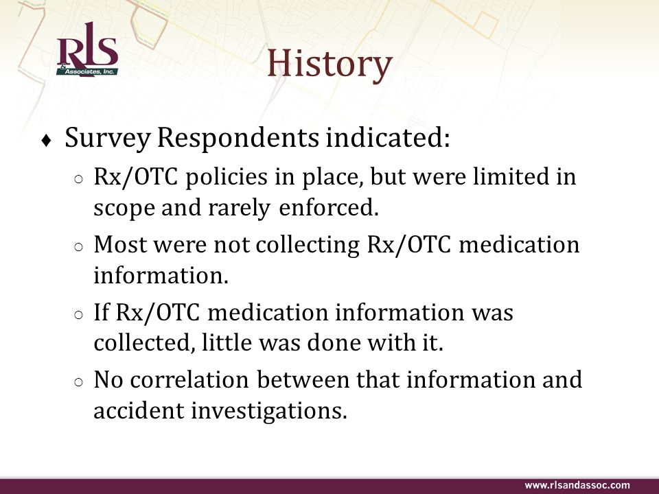 Survey Respondents indicated: Rx/OTC policies in place, but were limited in scope and rarely enforced. Most were not collecting Rx/OTC medication info