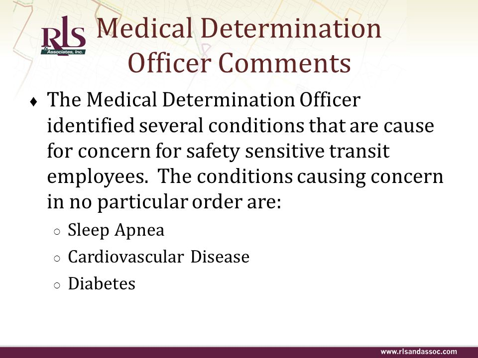 Medical Determination Officer Comments The Medical Determination Officer identified several conditions that are cause for concern for safety sensitive