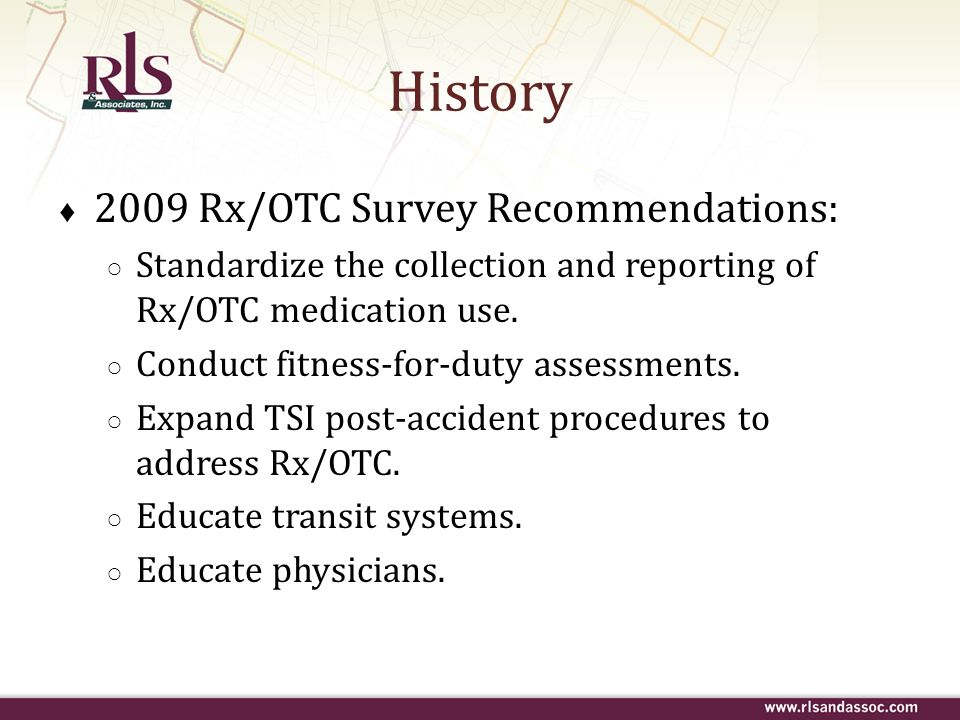 2009 Rx/OTC Survey Recommendations: Standardize the collection and reporting of Rx/OTC medication use. Conduct fitness-for-duty assessments. Expand TS