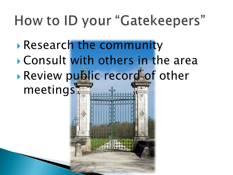 Research the community Consult with others in the area Review public record of other meetings