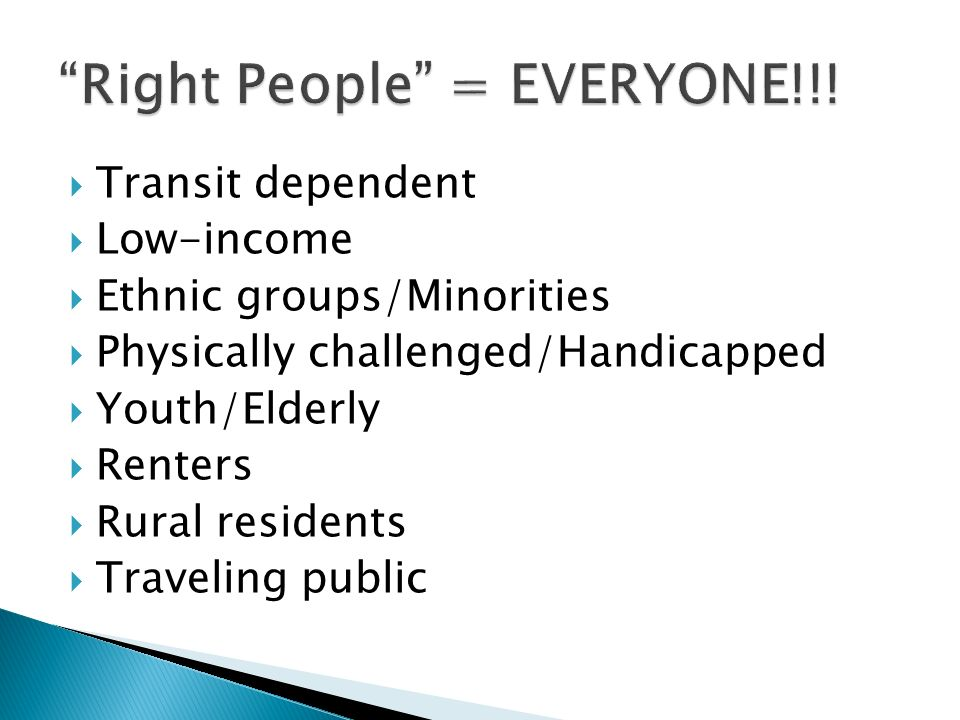 Transit dependent Low-income Ethnic groups/Minorities Physically challenged/Handicapped Youth/Elderly Renters Rural residents Traveling public