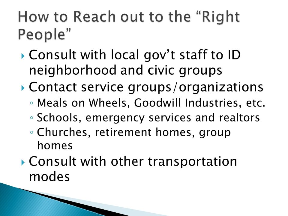 Consult with local govt staff to ID neighborhood and civic groups Contact service groups/organizations Meals on Wheels, Goodwill Industries, etc.