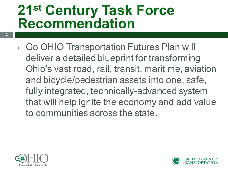 Go OHIO Goals Comprehensively evaluate Ohios transportation system, policies, and decision- making processes Identify potential improvements Tie transportation system investment to job retention and attraction Target transportation resources to gain the most bang for the buck 3