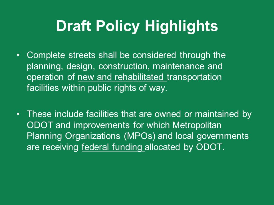 Draft Policy Highlights Complete streets shall be considered through the planning, design, construction, maintenance and operation of new and rehabilitated transportation facilities within public rights of way.