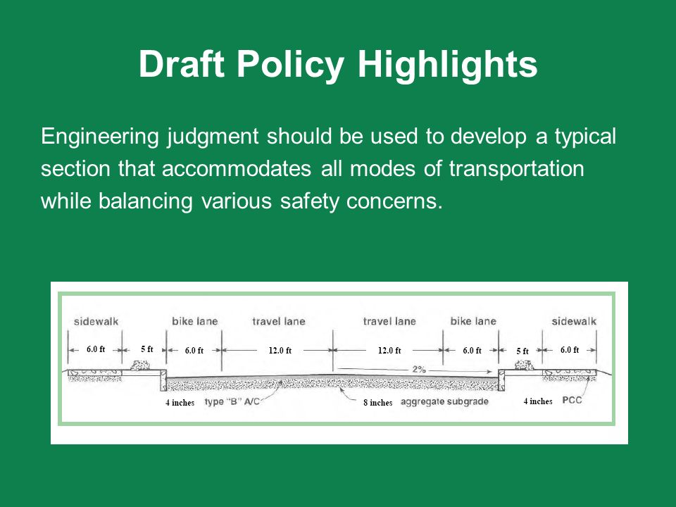 Draft Policy Highlights Engineering judgment should be used to develop a typical section that accommodates all modes of transportation while balancing