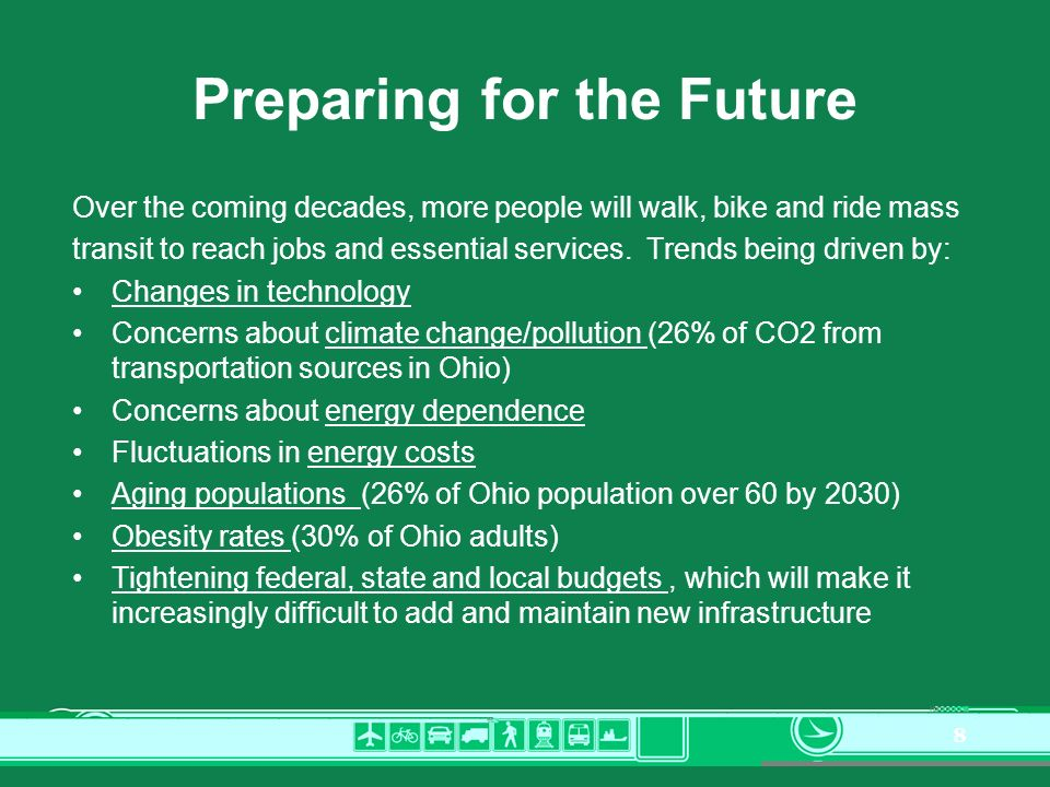 8 Preparing for the Future Over the coming decades, more people will walk, bike and ride mass transit to reach jobs and essential services.
