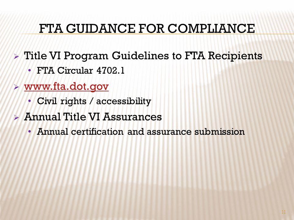FTA GUIDANCE FOR COMPLIANCE Title VI Program Guidelines to FTA Recipients FTA Circular 4702.1 www.fta.dot.gov Civil rights / accessibility Annual Titl