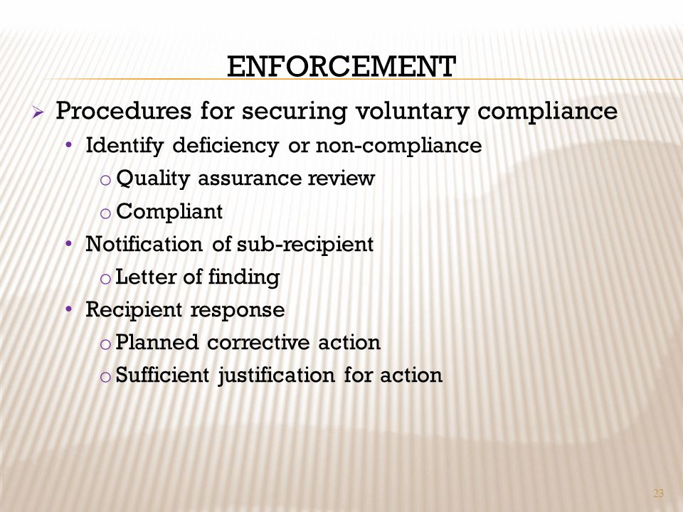 ENFORCEMENT Procedures for securing voluntary compliance Identify deficiency or non-compliance o Quality assurance review o Compliant Notification of