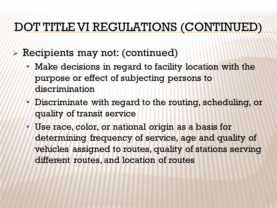 DOT TITLE VI REGULATIONS (CONTINUED) Recipients may not: (continued) Make decisions in regard to facility location with the purpose or effect of subje