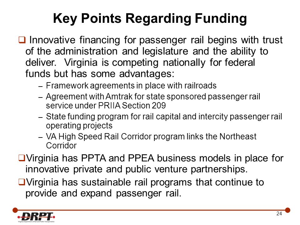 24 Key Points Regarding Funding Innovative financing for passenger rail begins with trust of the administration and legislature and the ability to del