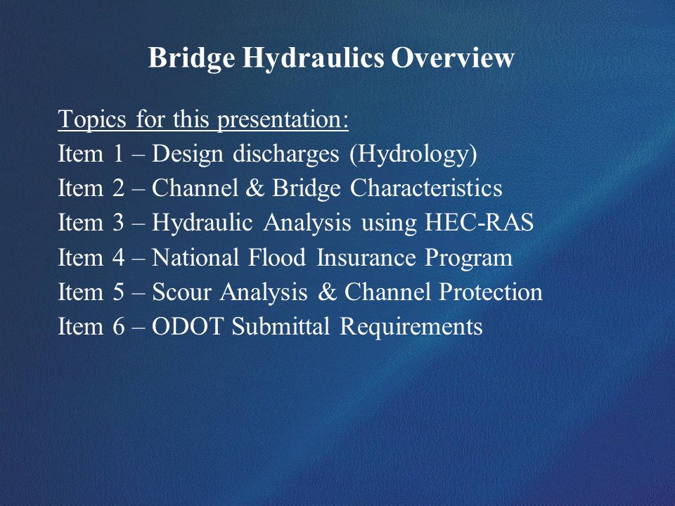Bridge Hydraulics Overview Topics for this presentation: Item 1 – Design discharges (Hydrology) Item 2 – Channel & Bridge Characteristics Item 3 – Hyd