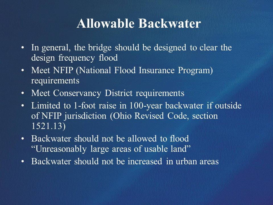 Allowable Backwater In general, the bridge should be designed to clear the design frequency flood Meet NFIP (National Flood Insurance Program) require