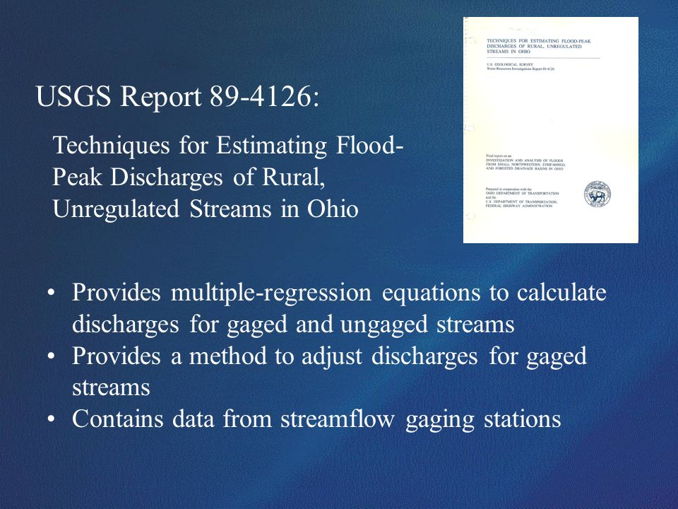 USGS Report 89-4126: Techniques for Estimating Flood- Peak Discharges of Rural, Unregulated Streams in Ohio Provides multiple-regression equations to