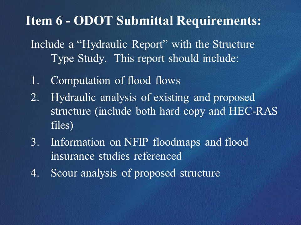 Item 6 - ODOT Submittal Requirements: Include a Hydraulic Report with the Structure Type Study. This report should include: 1.Computation of flood flo