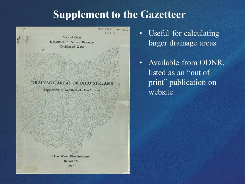 Supplement to the Gazetteer Useful for calculating larger drainage areas Available from ODNR, listed as an out of print publication on website