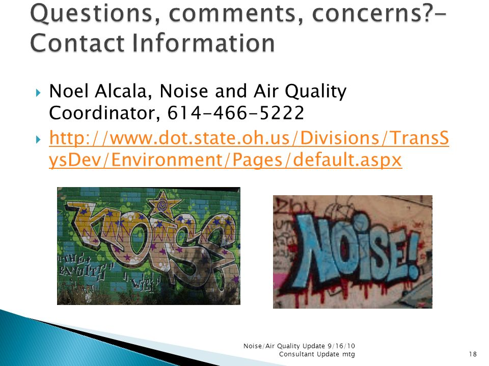 Noel Alcala, Noise and Air Quality Coordinator, 614-466-5222 http://www.dot.state.oh.us/Divisions/TransS ysDev/Environment/Pages/default.aspx http://w