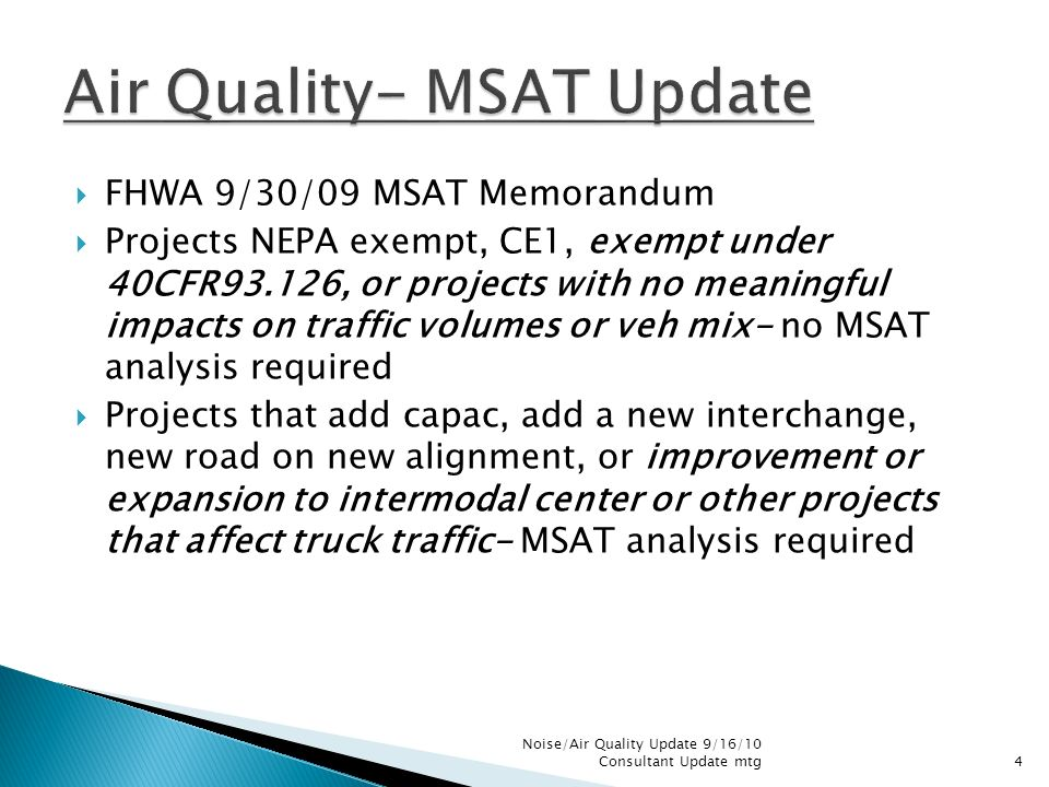 FHWA 9/30/09 MSAT Memorandum Projects NEPA exempt, CE1, exempt under 40CFR93.126, or projects with no meaningful impacts on traffic volumes or veh mix