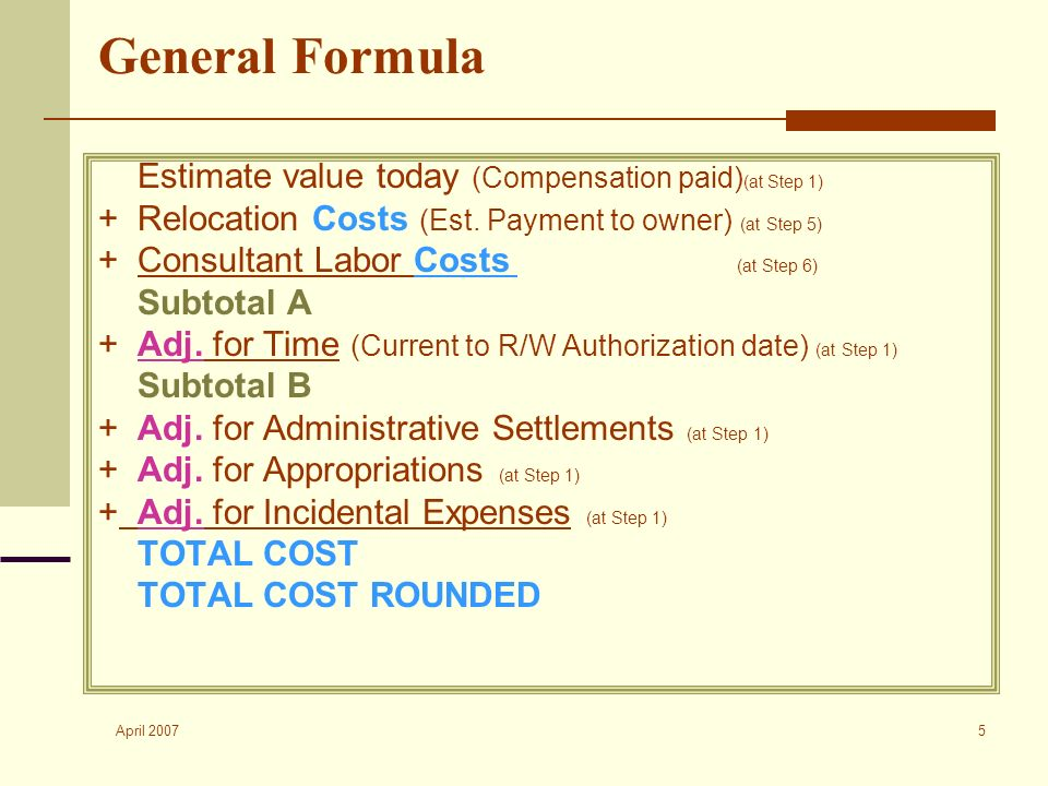 April 2007 5 General Formula Estimate value today (Compensation paid) (at Step 1) +Relocation Costs (Est.