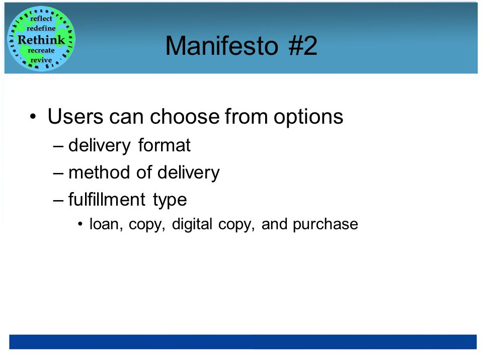 Manifesto #2 Users can choose from options –delivery format –method of delivery –fulfillment type loan, copy, digital copy, and purchase