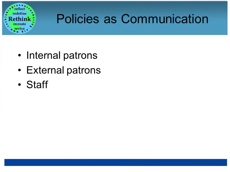 Policies as Communication Internal patrons External patrons Staff