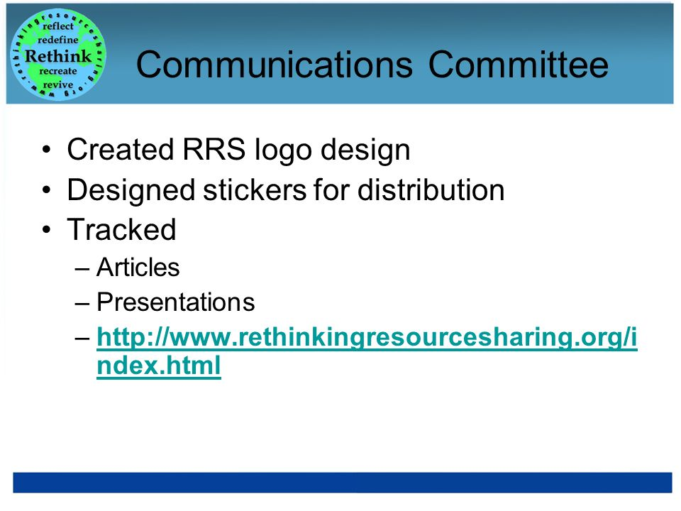 Communications Committee Created RRS logo design Designed stickers for distribution Tracked –Articles –Presentations –http://www.rethinkingresourcesha