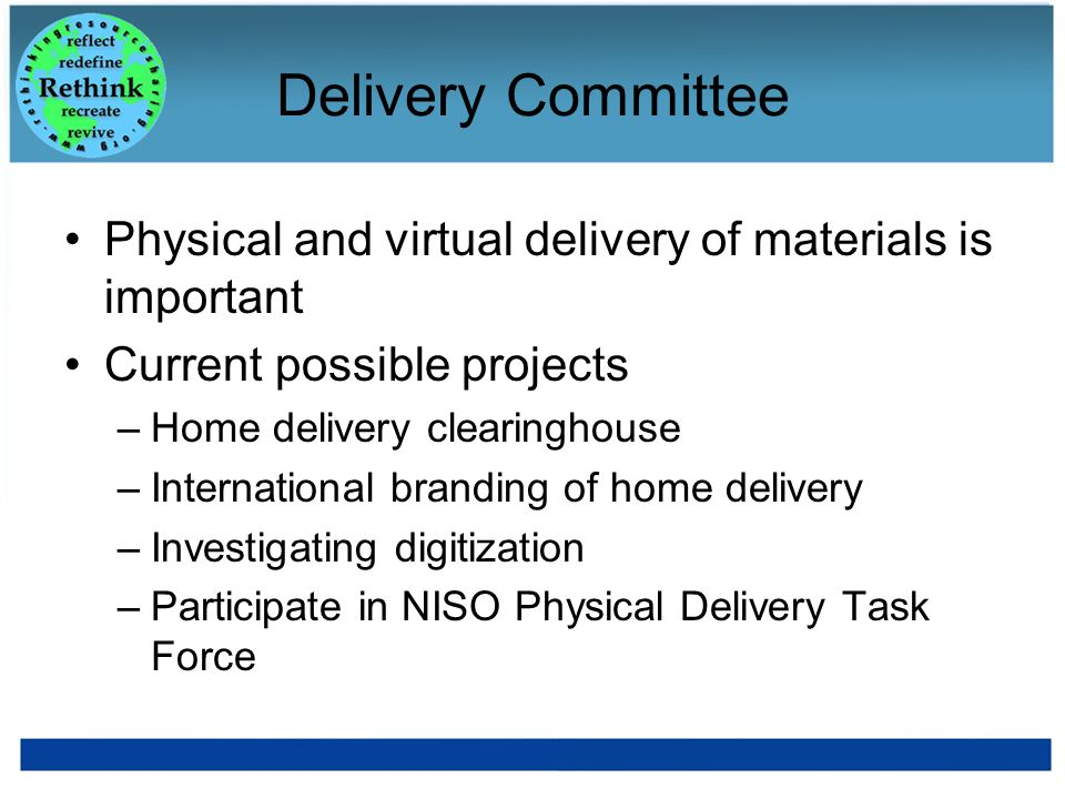 Delivery Committee Physical and virtual delivery of materials is important Current possible projects –Home delivery clearinghouse –International brand
