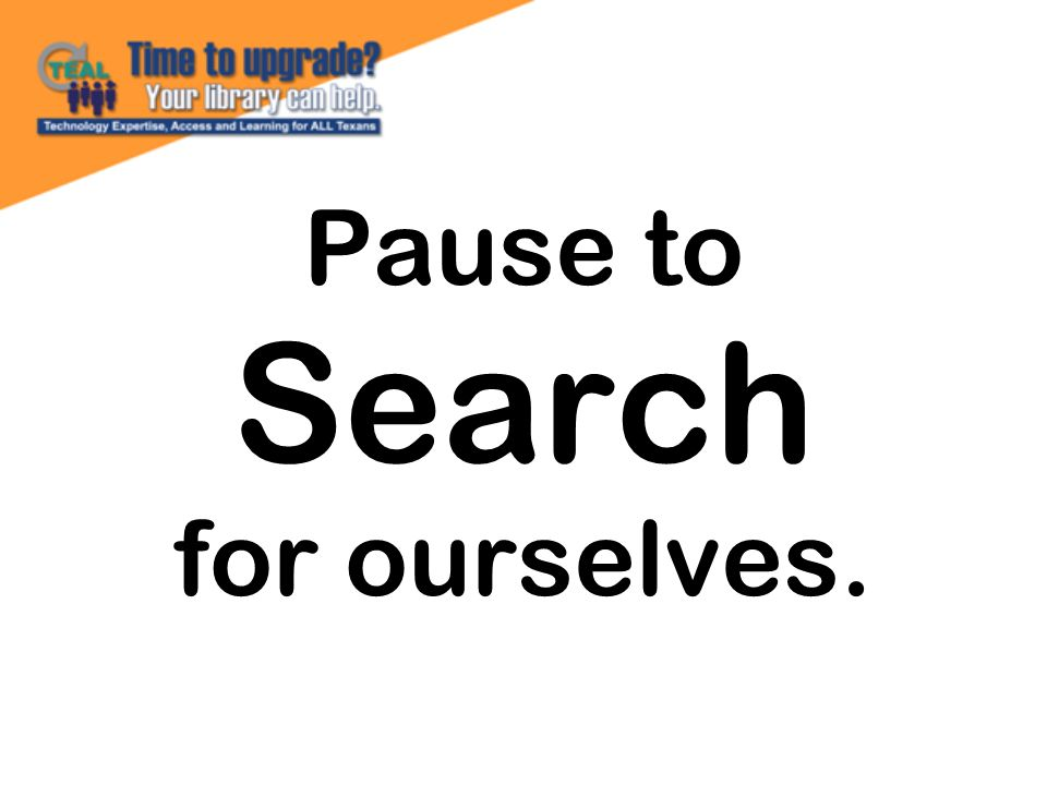 Pause to Search for ourselves.