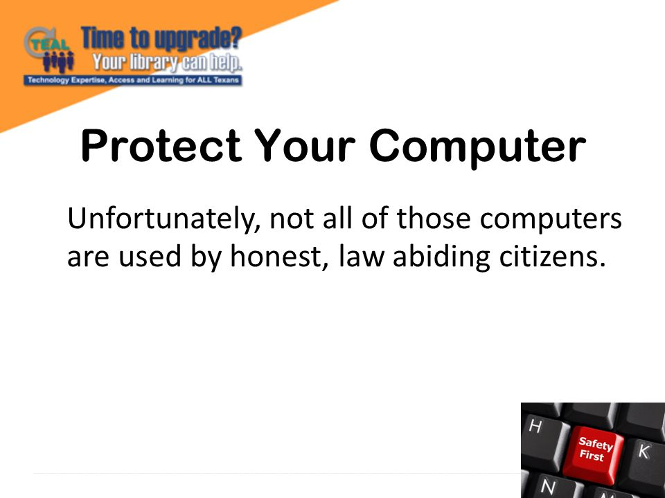 Unfortunately, not all of those computers are used by honest, law abiding citizens.