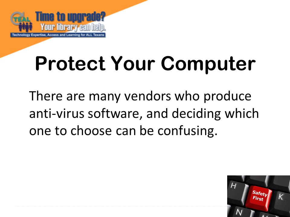 Protect Your Computer There are many vendors who produce anti-virus software, and deciding which one to choose can be confusing.