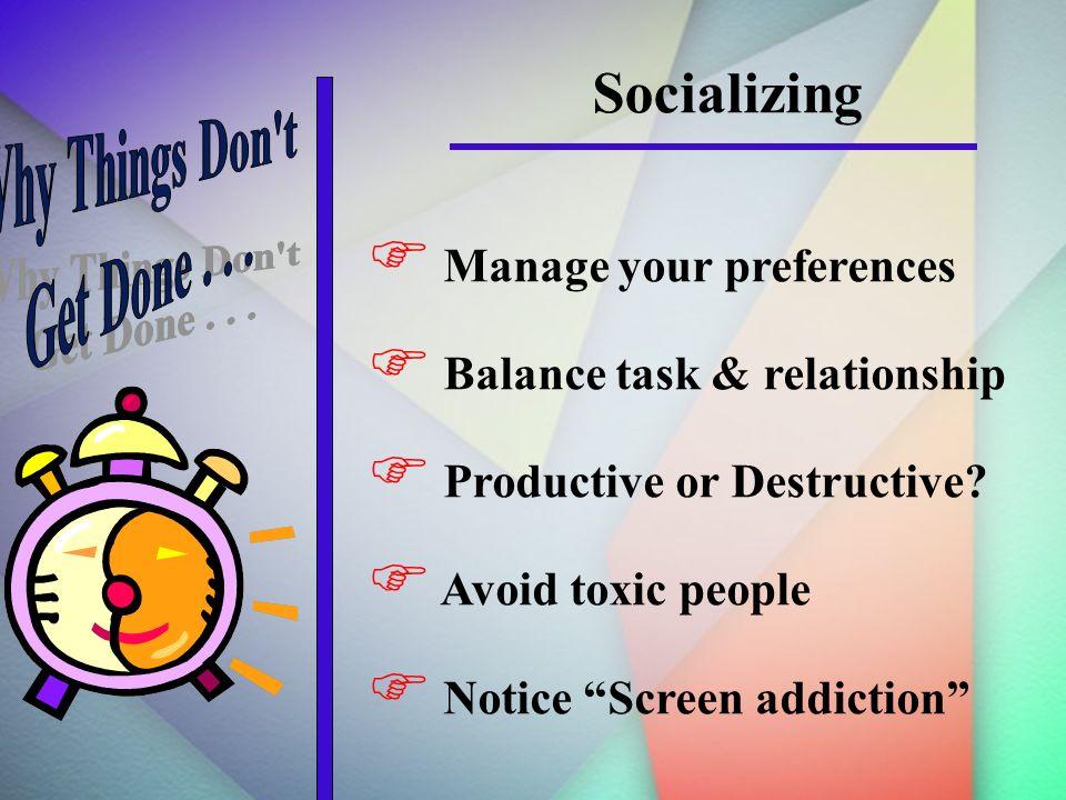 Socializing Manage your preferences Balance task & relationship Productive or Destructive.