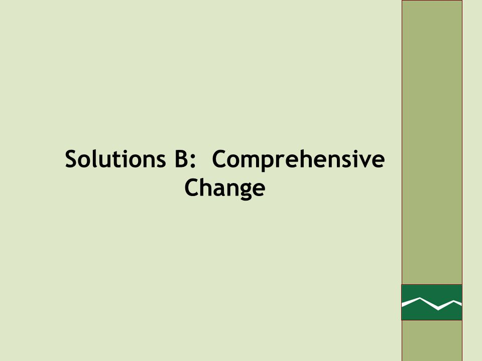 Solutions B: Comprehensive Change