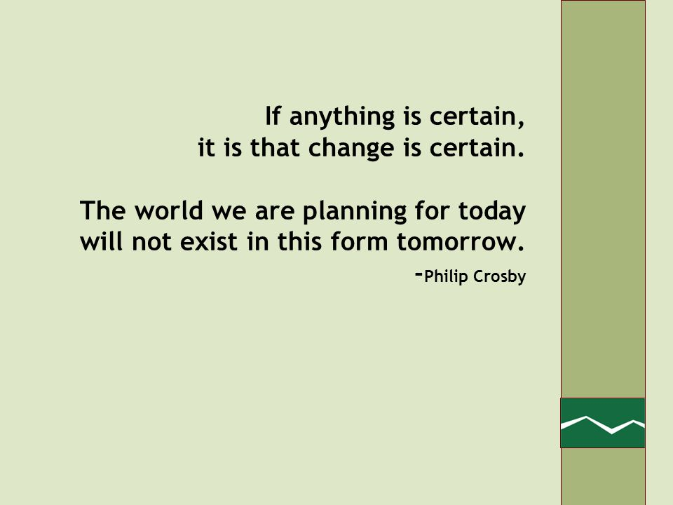 If anything is certain, it is that change is certain.
