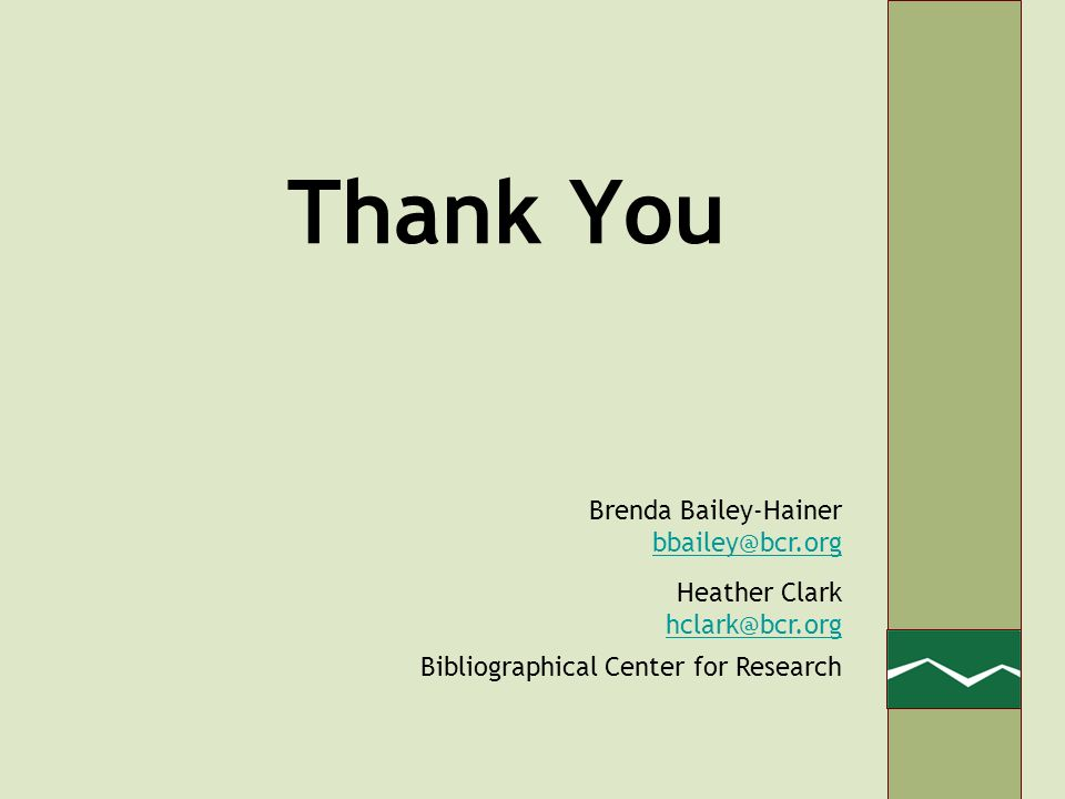 Thank You Brenda Bailey-Hainer bbailey@bcr.org Heather Clark hclark@bcr.org Bibliographical Center for Research