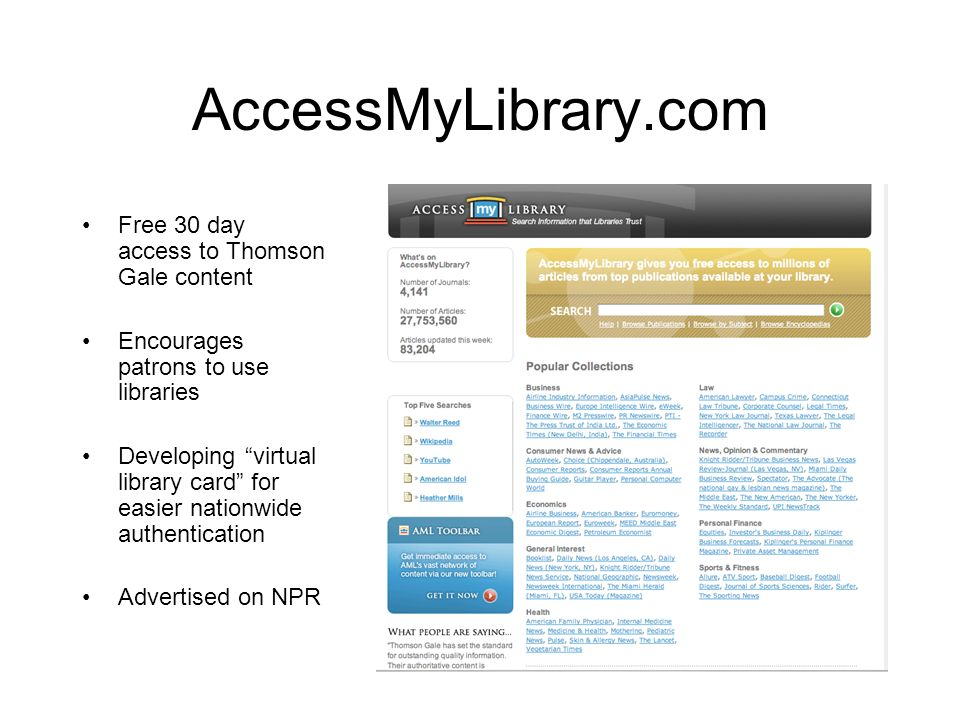 AccessMyLibrary.com Free 30 day access to Thomson Gale content Encourages patrons to use libraries Developing virtual library card for easier nationwi