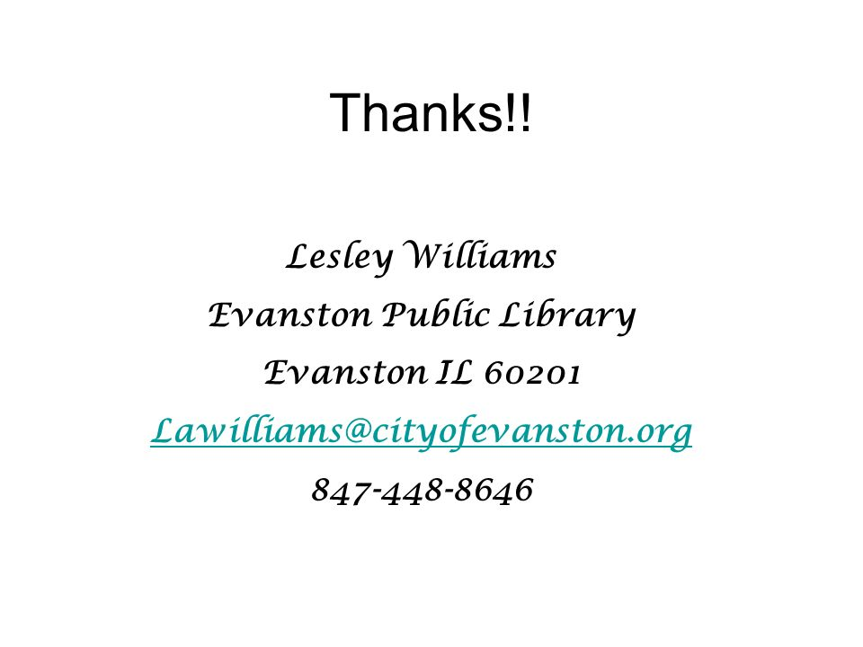 Lesley Williams Evanston Public Library Evanston IL 60201 Lawilliams@cityofevanston.org 847-448-8646 Thanks!!