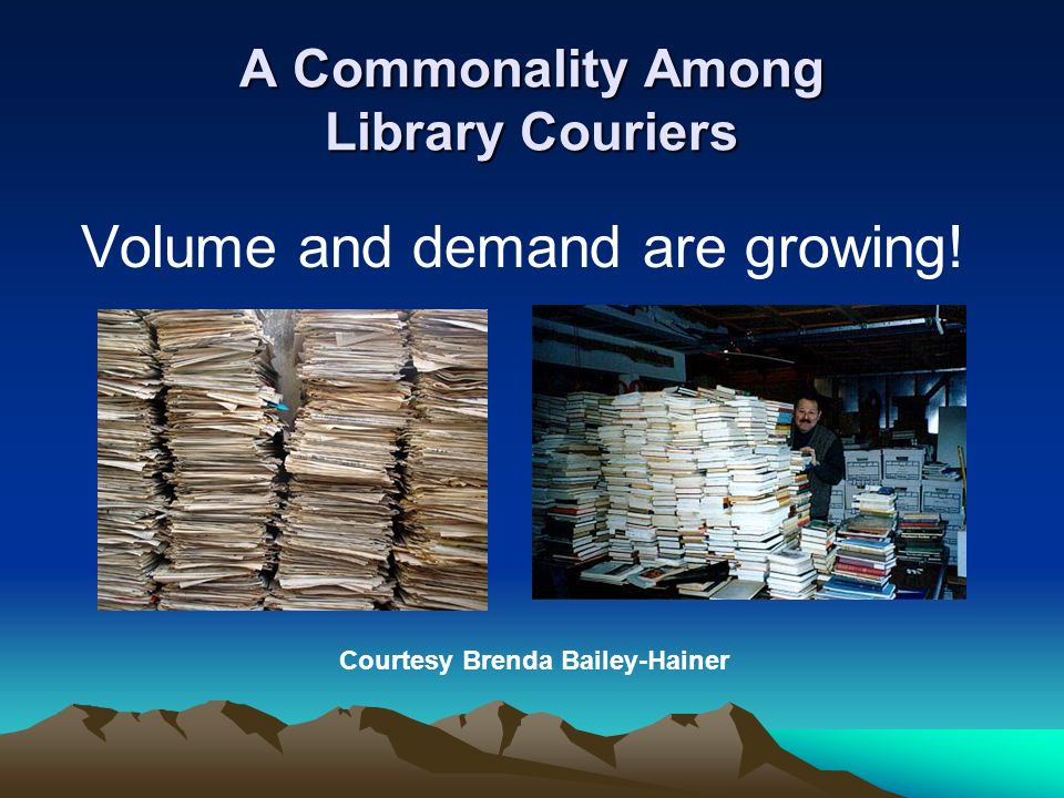 A Commonality Among Library Couriers Volume and demand are growing! Courtesy Brenda Bailey-Hainer