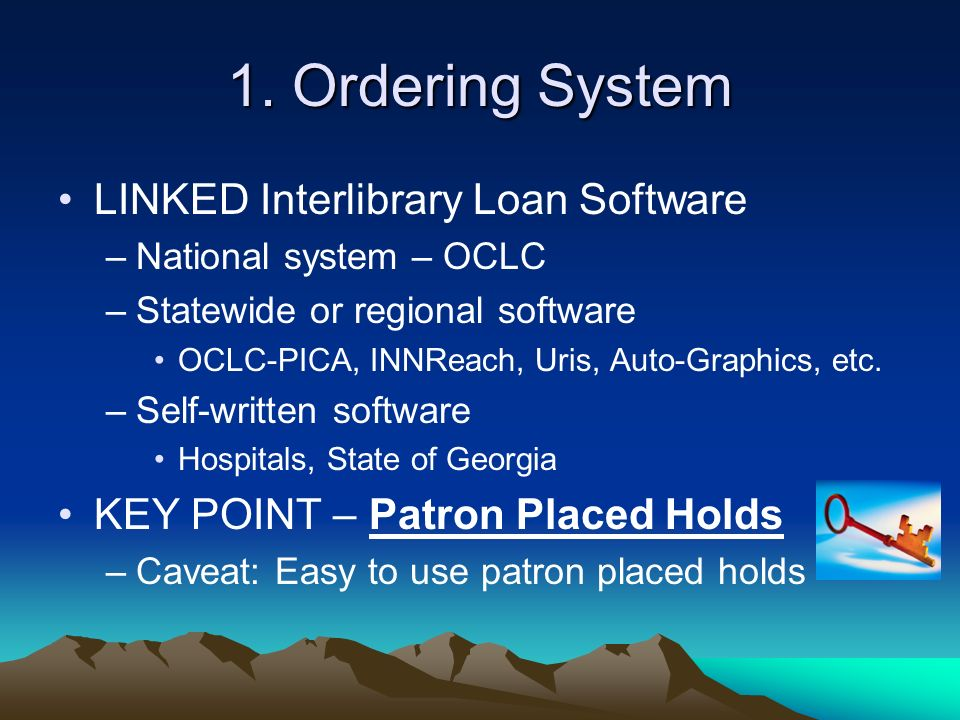 1. Ordering System LINKED Interlibrary Loan Software –National system – OCLC –Statewide or regional software OCLC-PICA, INNReach, Uris, Auto-Graphics,