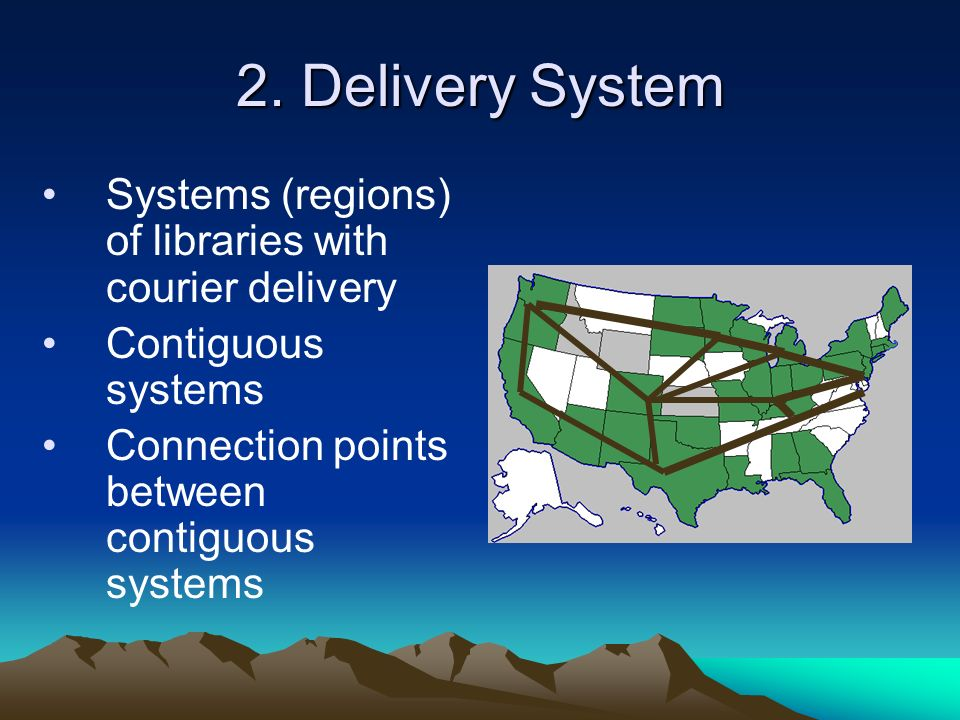 2. Delivery System Systems (regions) of libraries with courier delivery Contiguous systems Connection points between contiguous systems