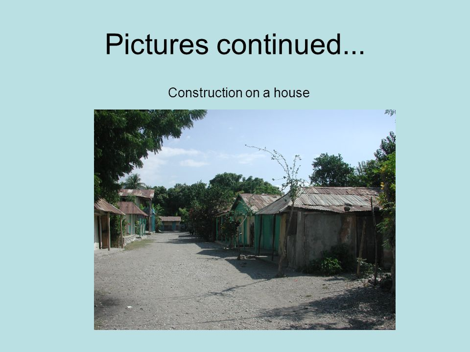 Pictures continued... Construction on a house