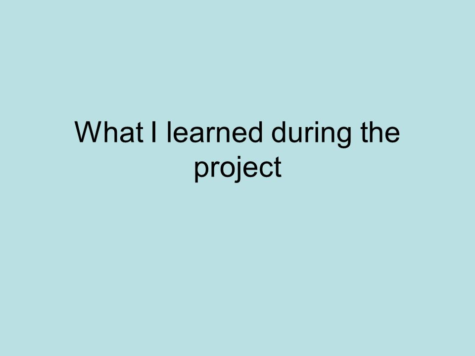 What I learned during the project