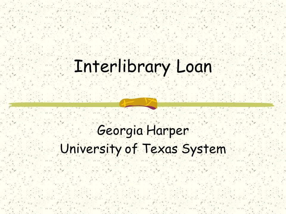 Interlibrary Loan Georgia Harper University of Texas System
