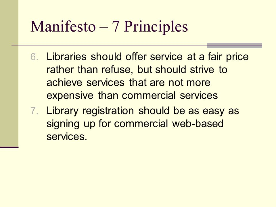 Manifesto – 7 Principles 6. Libraries should offer service at a fair price rather than refuse, but should strive to achieve services that are not more