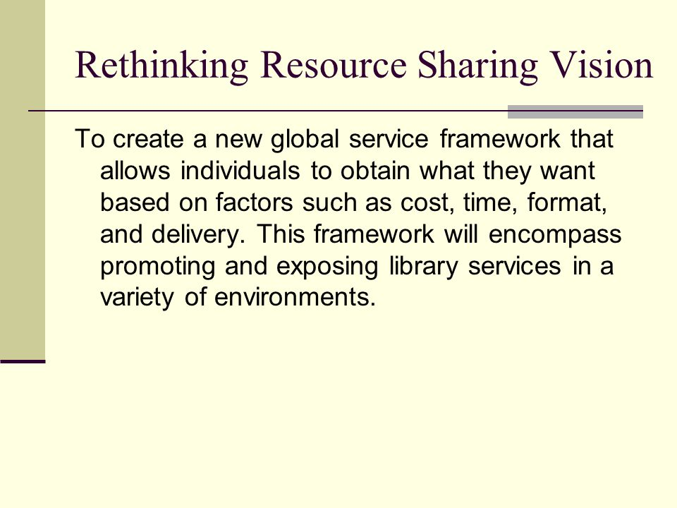 Rethinking Resource Sharing Vision To create a new global service framework that allows individuals to obtain what they want based on factors such as