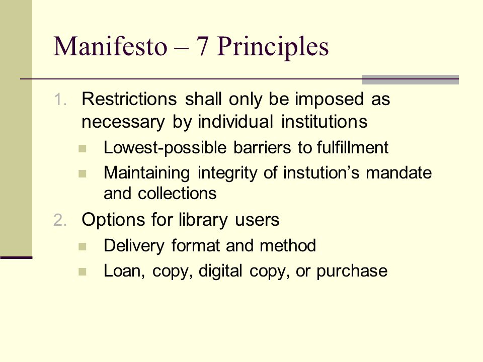 Manifesto – 7 Principles 1. Restrictions shall only be imposed as necessary by individual institutions Lowest-possible barriers to fulfillment Maintai