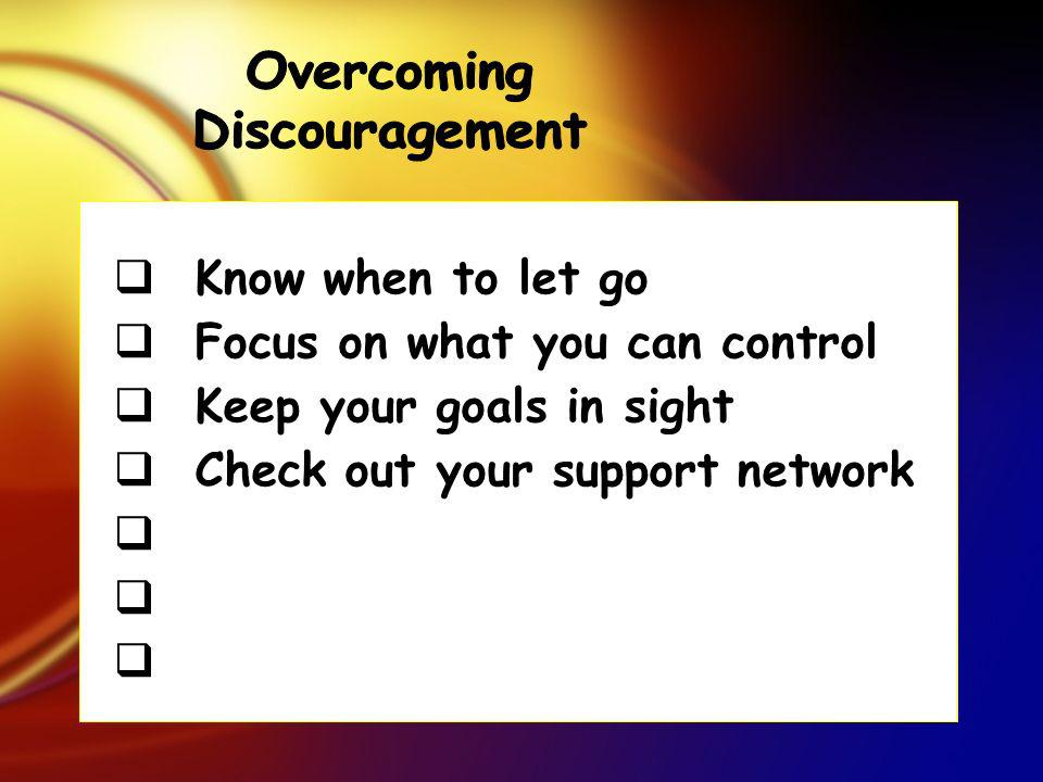 Know when to let go Focus on what you can control Keep your goals in sight Check out your support network