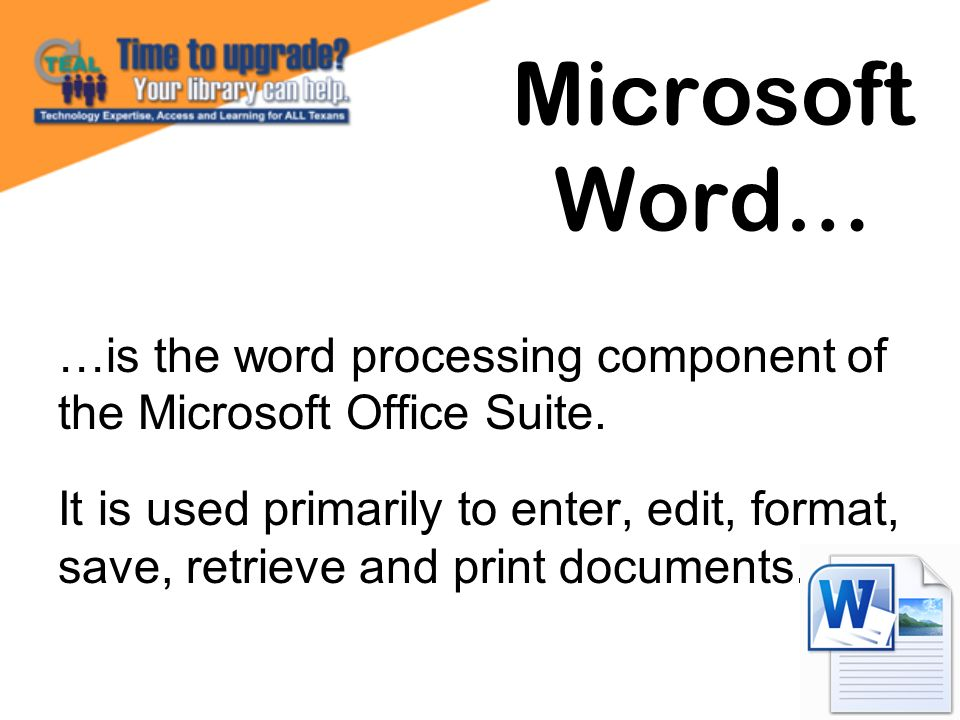 …is the word processing component of the Microsoft Office Suite. It is used primarily to enter, edit, format, save, retrieve and print documents. Micr