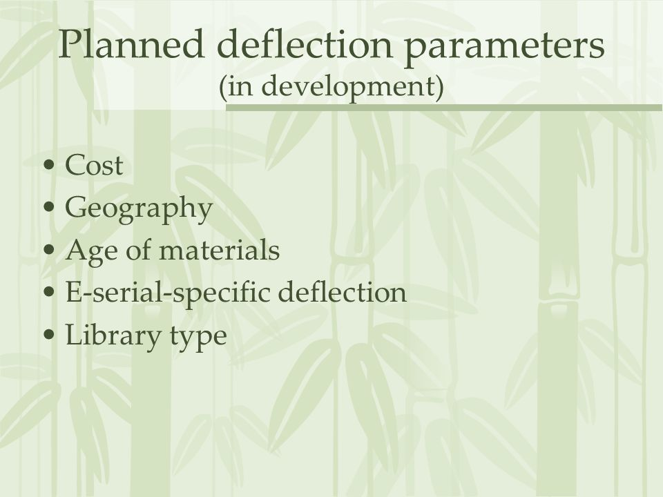 Planned deflection parameters (in development) Cost Geography Age of materials E-serial-specific deflection Library type