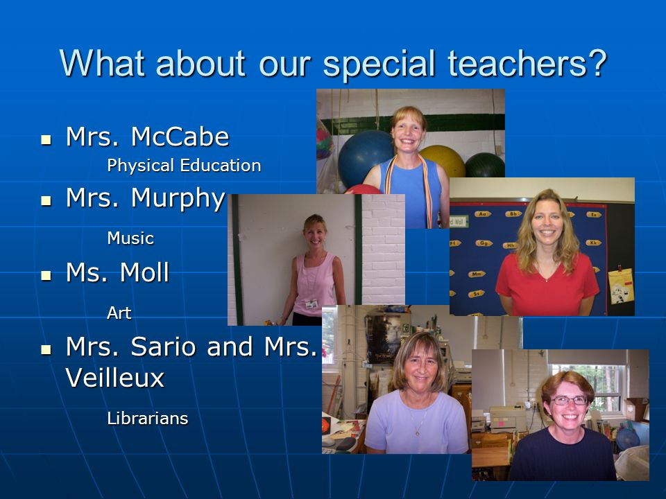 What about our special teachers.Mrs. McCabe Mrs. McCabe Physical Education Mrs.