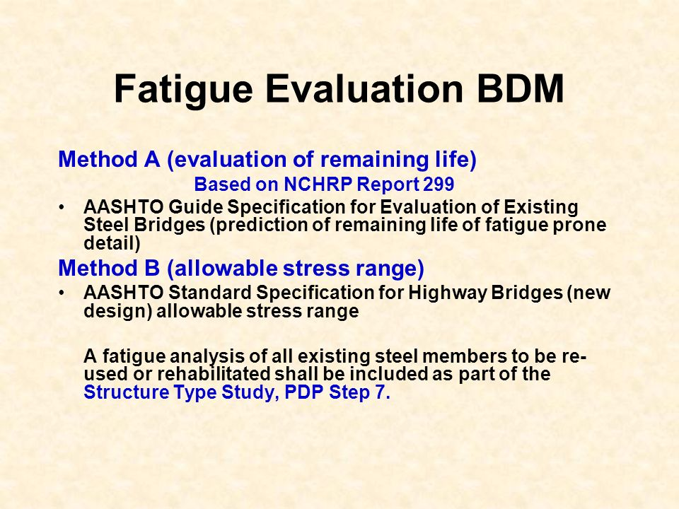 Fatigue Evaluation BDM Method A (evaluation of remaining life) Based on NCHRP Report 299 AASHTO Guide Specification for Evaluation of Existing Steel B